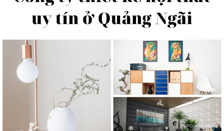 Bật mí top 3 công ty thiết kế nội thất uy tín ở Quảng Ngãi